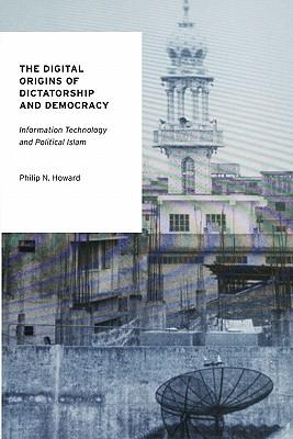 The Digital Origins of Dictatorship and Democracy By Howard, Philip N.
